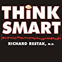 Think Smart: A Neuroscientist's Prescription for Improving Your Brain's Performance (       UNABRIDGED) by Richard Restak Narrated by Arthur Morey