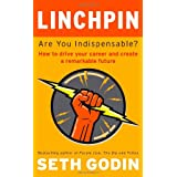 Linchpin: Are You Indispensable? How to drive your career and create a remarkable futureby Seth Godin