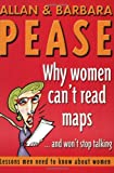 Allan Pease Why Women Can't Read Maps and Won't Stop Talking: Lessons Men Need To Know About Women