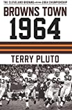 Browns Town 1964: Cleveland's Browns and the 1964 Championship