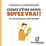 Cessez d'être gentil, soyez vrai ! | Thomas d'Ansembourg