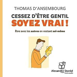 Cessez d'être gentil, soyez vrai ! Discours Auteur(s) : Thomas d'Ansembourg Narrateur(s) : Thomas d'Ansembourg