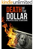 Death Of The Dollar: A Prepper's Survival Guide To Bartering and Surviving An Economic Collapse
