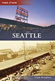 Image of Seattle (Then & Now (Arcadia))