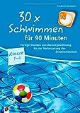 30 x Schwimmen für 90 Minuten: Fertige Stunden von Wassergewöhnung bis zur Verbesserung der Schwimmtechnik