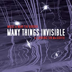 Many Things Invisible | [Carrington MacDuffie]