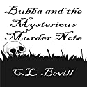 Bubba and the Mysterious Murder Note Audiobook by C. L. Bevill Narrated by Mike Alger