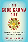 img - for The Good Karma Diet: Eat Gently, Feel Amazing, Age in Slow Motion book / textbook / text book