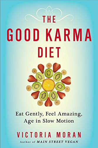The Good Karma Diet: Eat Gently, Feel Amazing, Age in Slow Motion
