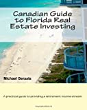 Canadian Guide to Florida Real Estate Investing: Written by a Canadian, for Canadians.