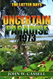 img - for UNCERTAIN PARADISE: 1973 ***The Latter Days