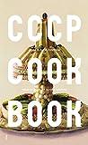 CCCP Cook Book : True Stories of Soviet Cuisine