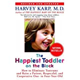 The Happiest Toddler on the Block: How to Eliminate Tantrums and Raise a Patient, Respectful, and Cooperative One- to Four-Year-Old: Revised Editionby Harvey Karp M.D.