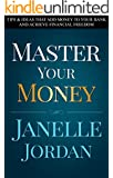 Master Your Money: Tips & Ideas That Add Money to Your Bank and Achieve Financial Freedom