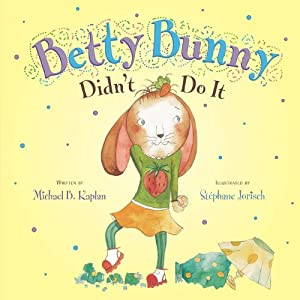 Betty Bunny Didn't Do It Michael Kaplan and Stephane Jorisch