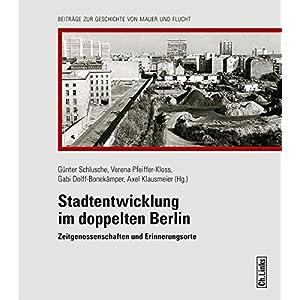 Stadtentwicklung im doppelten Berlin: Zeitgenossenschaften und Erinnerungsorte