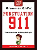 Grammar Girl s Punctuation 911: Your Guide to Writing it Right (Quick and Dirty Tips)