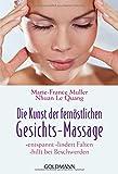 Die Kunst der fernöstlichen  - Gesichts-Massage: - entspannt - - lindert Falten - - hilft bei Beschwerden