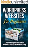 WordPress: WordPress Websites - Complete Step by Step Guide to WordPress Website Creation and Blogs: WordPress SEO: WordPress Websites and SEO (Website ... Web Marketing, E-commerce, Business Skills)