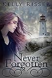 Never Forgotten (Never Forgotten Series Book 1) by Kelly Risser