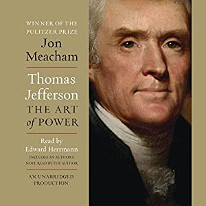 Thomas Jefferson: The Art of Power (       UNABRIDGED) by Jon Meacham Narrated by Edward Herrmann, Jon Meacham