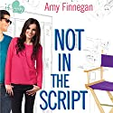 Not in the Script Audiobook by Amy Finnegan Narrated by Vanessa Johansson