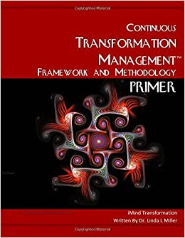 The Continuous Transformation Management Framework And Methodology Primer: The Transformational Organization Paradigm