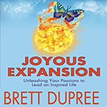 Joyous Expansion: Unleashing Your Passions to Lead an Inspired Life (       UNABRIDGED) by Brett Dupree Narrated by Brett Dupree
