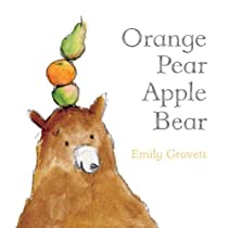 Orange Pear Apple Bear (Classic Board Books) By Emily Gravett