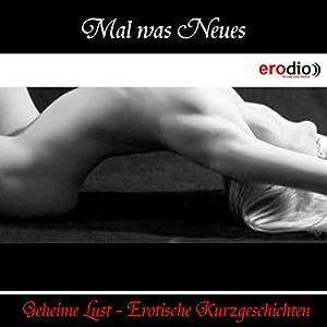 Mal was Neues (Geheime Lust - Erotische Kurzgeschichten) Hörbuch