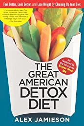 The Great American Detox Diet: Feel Better, Look Better, and Lose Weight by Cleaning Up Your Diet