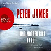 Und morgen bist du tot | Peter James
