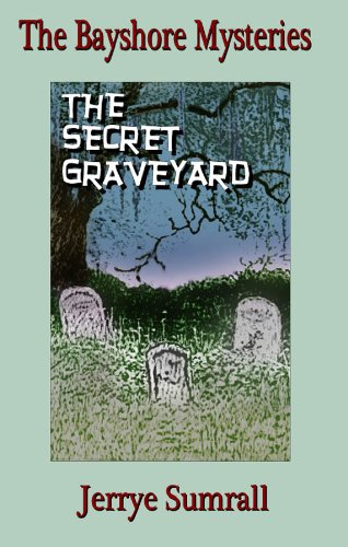 Jerrye Sumrall - The Bayshore Mysteries: The Secret Graveyard (Book 2)