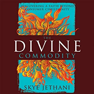 The Divine Commodity: Discovering a Faith Beyond Consumer Christianity | [Skye Jethani]