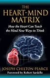 img - for The Heart-Mind Matrix: How the Heart Can Teach the Mind New Ways to Think book / textbook / text book
