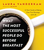 img - for What the Most Successful People Do Before Breakfast: A Short Guide to Making Over Your Mornings--and Life (A Penguin Special from Portfolio) book / textbook / text book