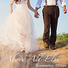 Above All Else: Sandy Cove Series, Book 7 Audiobook by Rosemary Hines Narrated by Becky Doughty