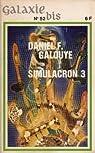 Simulacron 3 : Au sommet du monde, L'Endroit le plus froid, Prisonnier de la terre, La Manière forte par Galouye