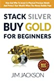 img - for Stack Silver Buy Gold For Beginners: How And Why To Invest In Physical Precious Metals And Protect Your Wealth When The Money Bubble Pops book / textbook / text book