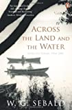 Across the Land and the Water (0141044861) by W. G. Sebald