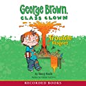 George Brown, Class Clown: Trouble Magnet Audiobook by Nancy Krulik Narrated by Jonathan Todd Ross