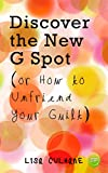 Discover the New G Spot (or How to Unfriend Your Guilt)