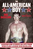 The All-American Boy: Lessons and Stories on Life from Wrestling Legend Bob Backlund