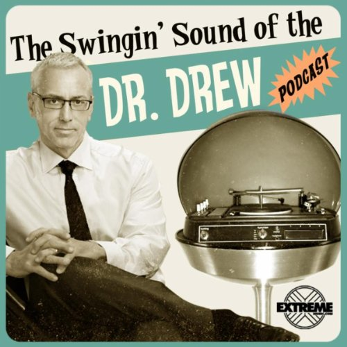 The Swinging Sound Of The Dr. Drew Podcast