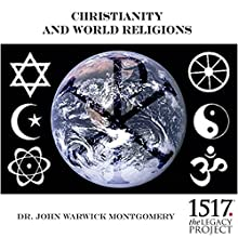 Christianity and World Religions Speech by John Warwick Montgomery Narrated by John Warwick Montgomery