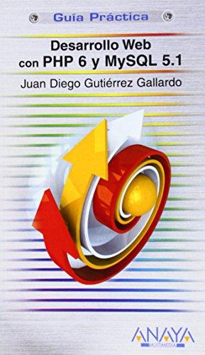 Desarrollo Web con PHP 6 y MySQL 5.1/ Web Development with PHP 6 and MySQL 5.1 (Guias Practicas/ Practical Guides) (Span