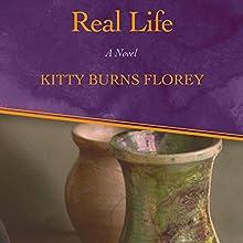 Real Life: A Novel (       UNABRIDGED) by Kitty Burns Florey Narrated by Kristin Kalbli