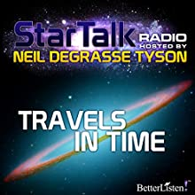 Star Talk Radio: Travels in Time Radio/TV Program by Neil deGrasse Tyson Narrated by Neil deGrasse Tyson
