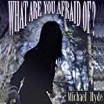 What Are You Afraid Of? | Michael Hyde