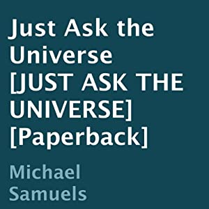 Just Ask the Universe | [Michael Samuels]